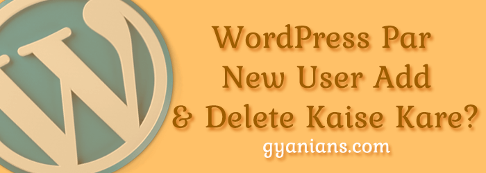 WordPress Par New Users Add Ya Delete Kaise Kare hindi guide